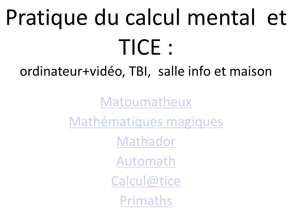 Pratique du calcul mental et TICE : ordinateur+vidéo, TBI, salle info et maison Matoumatheux Mathématiques magiques Mathador Automath Calcul@tice Prim