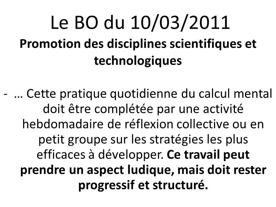 Le BO du 10/03/2011 Promotion des disciplines scientifiques et technologiques -… Cette pratique quotidienne du calcul mental doit être complétée par u