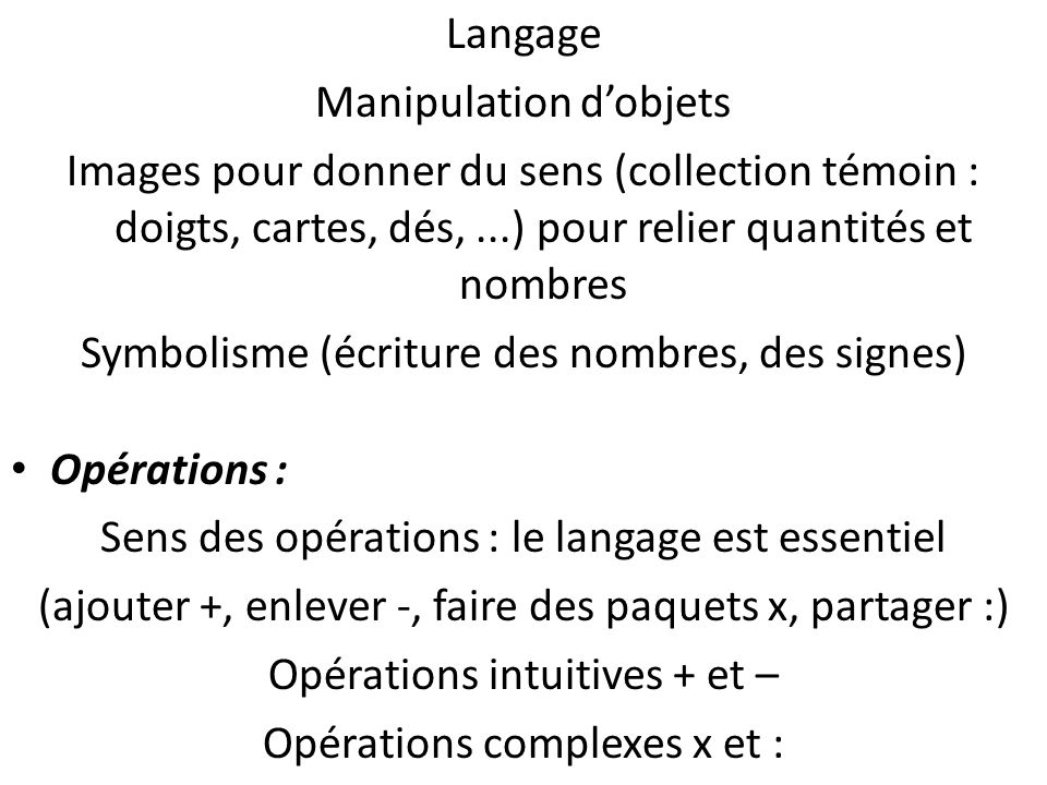 Langage Manipulation dobjets Images pour donner du sens (collection témoin : doigts, cartes, dés,...) pour relier quantités et nombres Symbolisme (écr