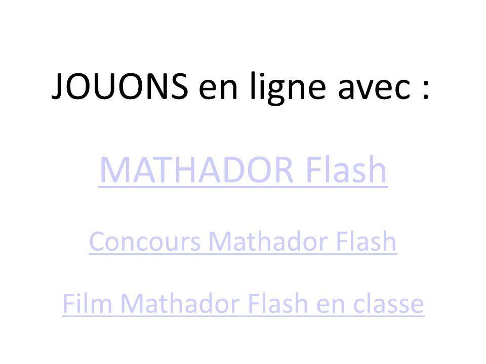 JOUONS en ligne avec : MATHADOR Flash Concours Mathador Flash Film Mathador Flash en classe