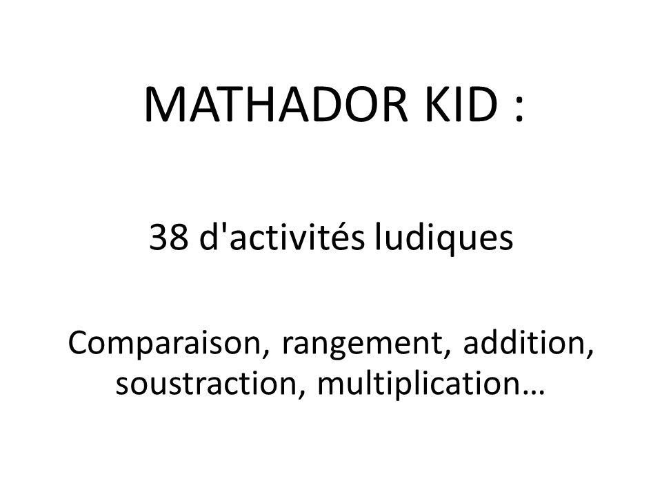 MATHADOR KID : 38 d'activités ludiques Comparaison, rangement, addition, soustraction, multiplication…