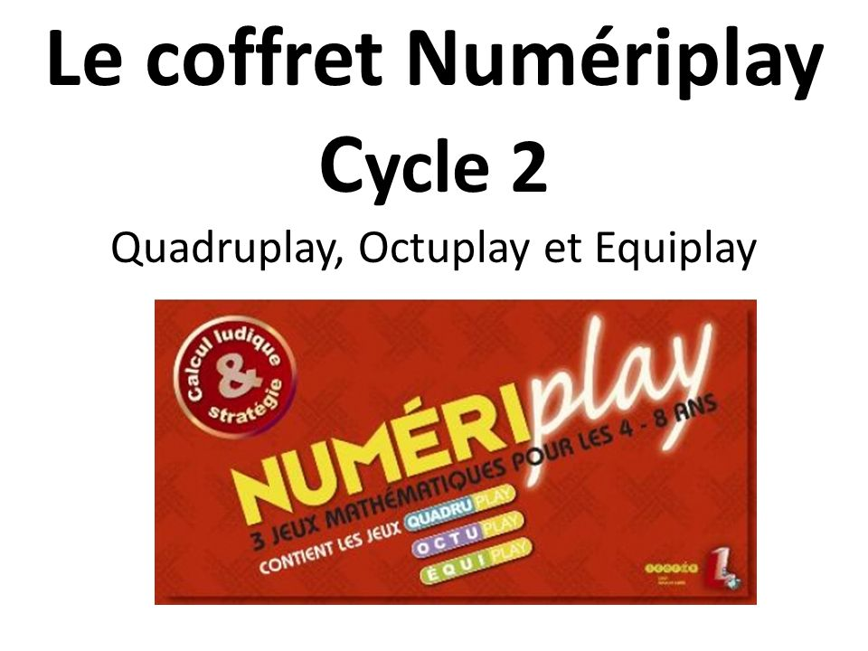 Le coffret Numériplay C ycle 2 Quadruplay, Octuplay et Equiplay