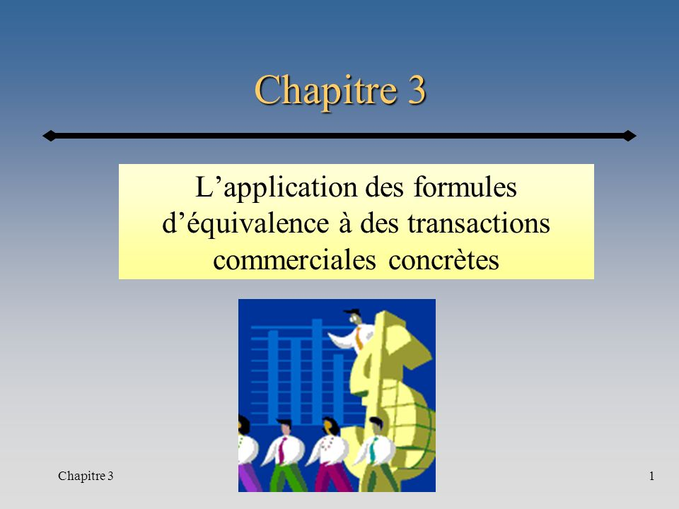 Chapitre 31 Lapplication des formules déquivalence à des transactions commerciales concrètes