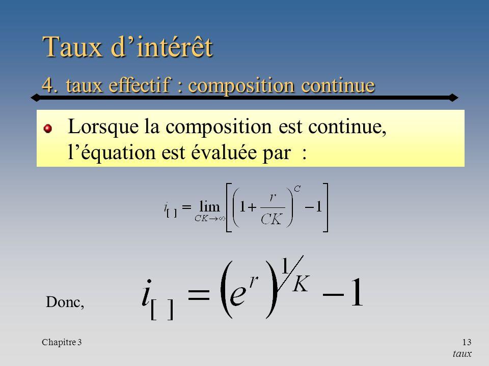 Chapitre 313 Taux dintérêt 4. taux effectif : composition continue Lorsque la composition est continue, léquation est évaluée par : Donc, taux