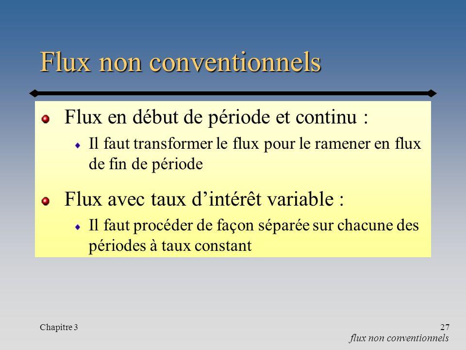 Chapitre 327 Flux non conventionnels Flux en début de période et continu : Il faut transformer le flux pour le ramener en flux de fin de période Flux