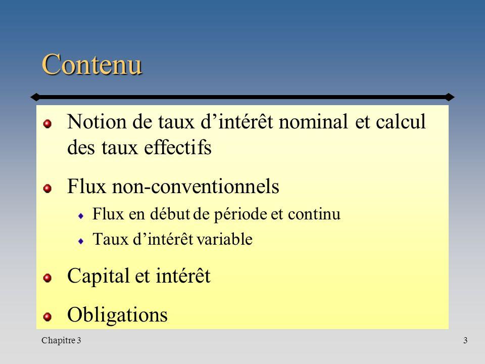 Chapitre 33 Contenu Notion de taux dintérêt nominal et calcul des taux effectifs Flux non-conventionnels Flux en début de période et continu Taux dint