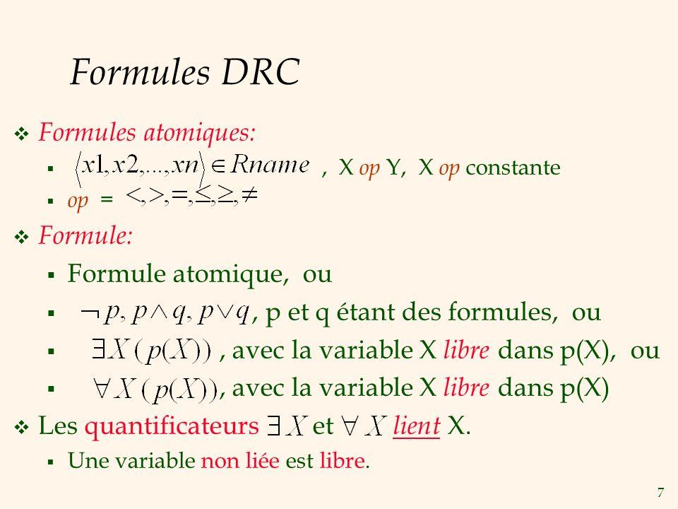 7 Formules DRC Formules atomiques:, X op Y, X op constante op = Formule: Formule atomique, ou, p et q étant des formules, ou, avec la variable X libre