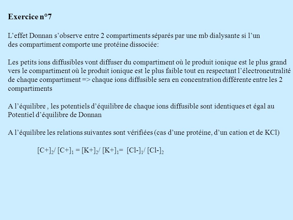 b) A léquilibre on devrait avoir [Na+] 1 / [Na+] 2 = [Cl-] 2 / [Cl-] 1 Ici [Na+] 1 / [Na+] 2 = 1,4 et [Cl-] 2 / [Cl-] 1 = infini => il ne sagit pas dun équilibre c) A léquilibre on devrait avoir [Na+] 1 / [Na+] 2 = [Cl-] 2 / [Cl-] 1 A léquilibre on devrait avoir [Na+] 1.