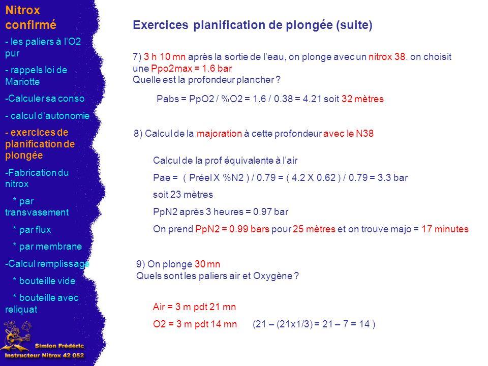 Nitrox confirmé Exercices planification de plongée (suite) 7) 3 h 10 mn après la sortie de leau, on plonge avec un nitrox 38.