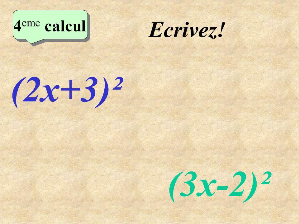 Réfléchissez! (2x+3)² (3x-2)² 4 eme calcul 4 eme calcul 4 eme calcul