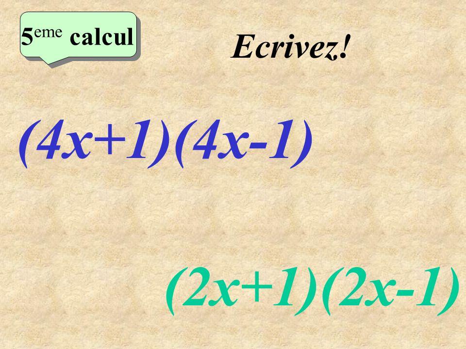 Réfléchissez! (4x+1)(4x-1) (2x+1)(2x-1) 5 eme calcul 5 eme calcul 5 eme calcul