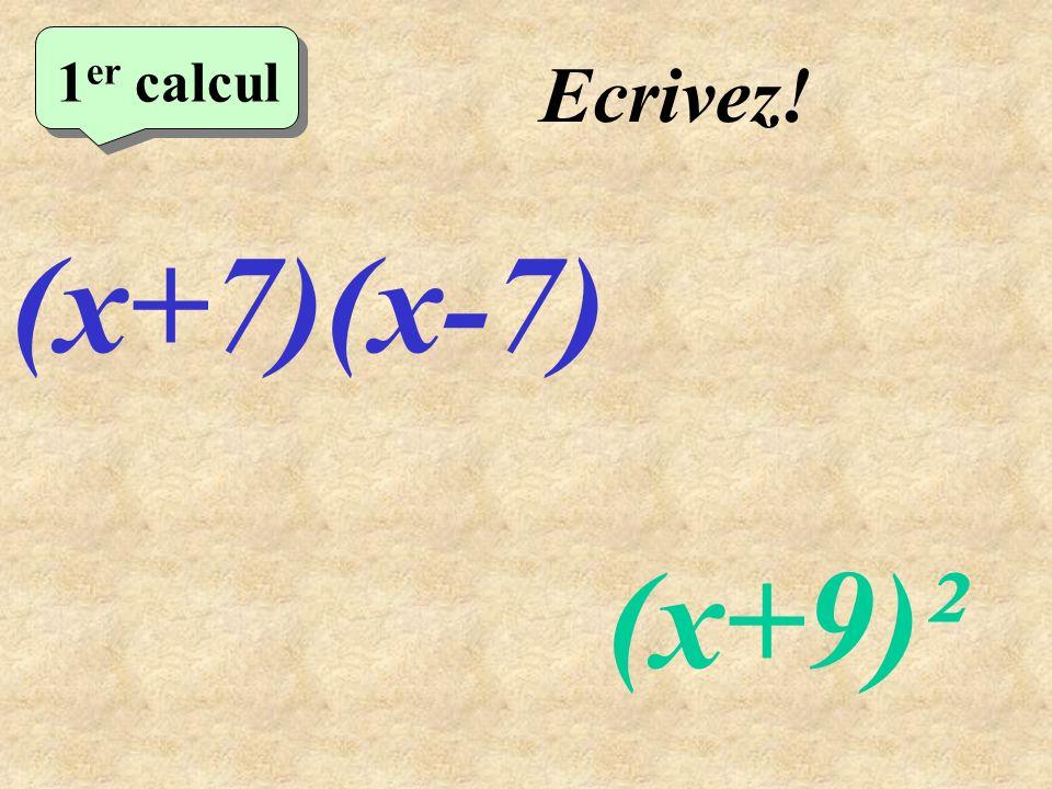 Réfléchissez! 1 er calcul (x+7)(x-7) (x+9)²