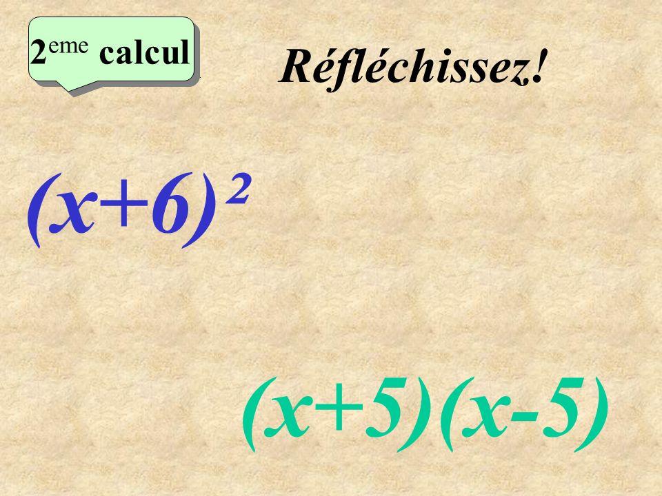 Ecrivez! 1 er calcul 1 er calcul 1 er calcul (x+7)(x-7) (x+9)²