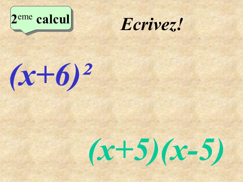 Réfléchissez! 2 eme calcul (x+6)² (x+5)(x-5) 2 eme calcul 2 eme calcul 2 eme calcul