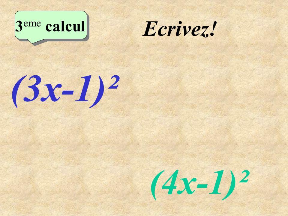 Réfléchissez! (3x-1)² (4x-1)² 2 eme calcul 3 eme calcul 3 eme calcul 3 eme calcul