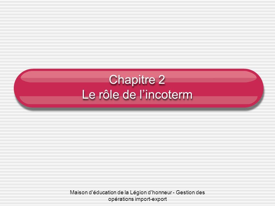 Maison d'éducation de la Légion d'honneur - Gestion des opérations import-export Chapitre 2 Le rôle de lincoterm