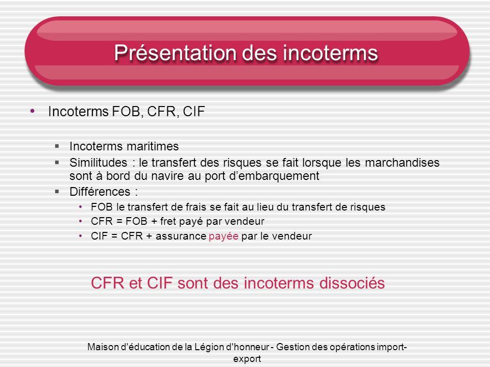 Maison d'éducation de la Légion d'honneur - Gestion des opérations import- export Présentation des incoterms Incoterms FOB, CFR, CIF Incoterms maritim