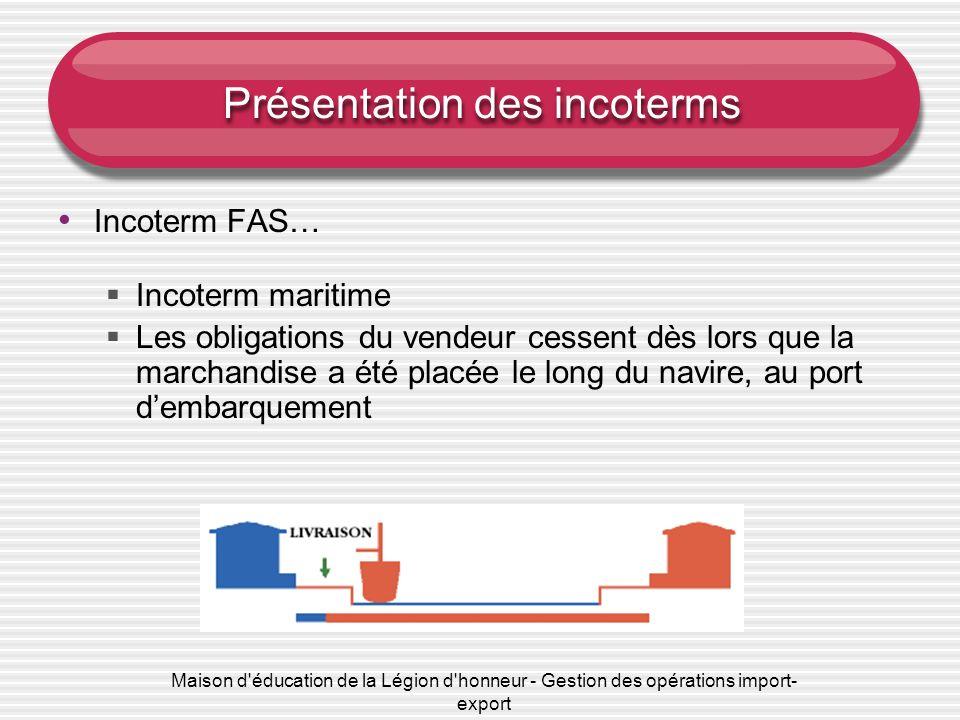 Maison d'éducation de la Légion d'honneur - Gestion des opérations import- export Présentation des incoterms Incoterm FAS… Incoterm maritime Les oblig