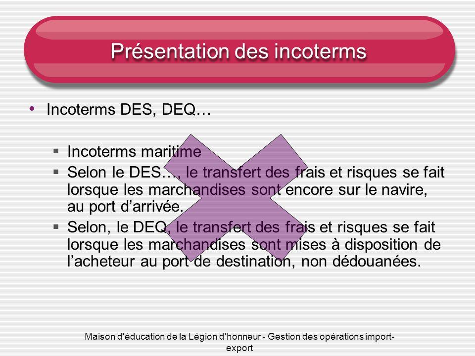Maison d'éducation de la Légion d'honneur - Gestion des opérations import- export Présentation des incoterms Incoterms DES, DEQ… Incoterms maritime Se