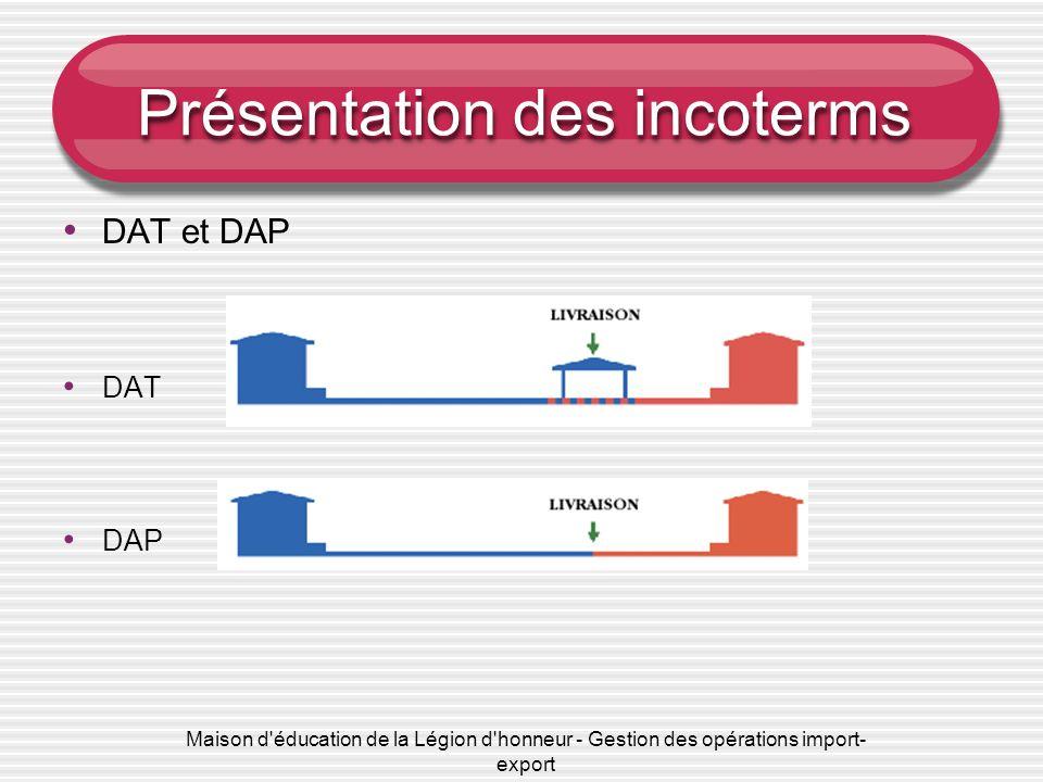 Maison d'éducation de la Légion d'honneur - Gestion des opérations import- export Présentation des incoterms DAT et DAP DAT DAP