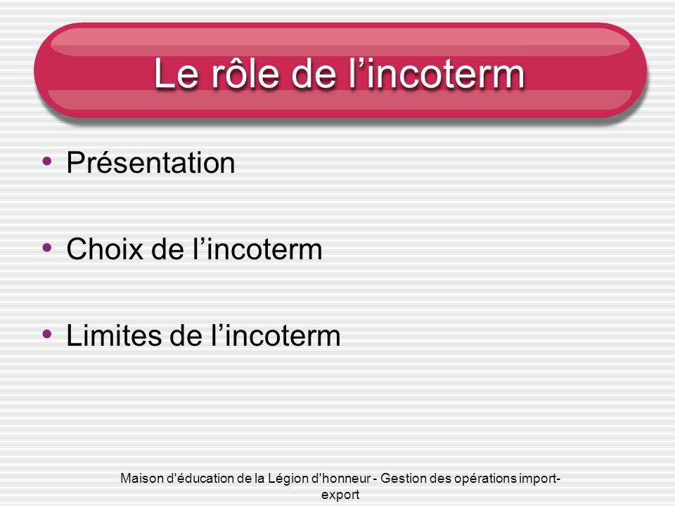 Maison d'éducation de la Légion d'honneur - Gestion des opérations import- export Le rôle de lincoterm Présentation Choix de lincoterm Limites de linc