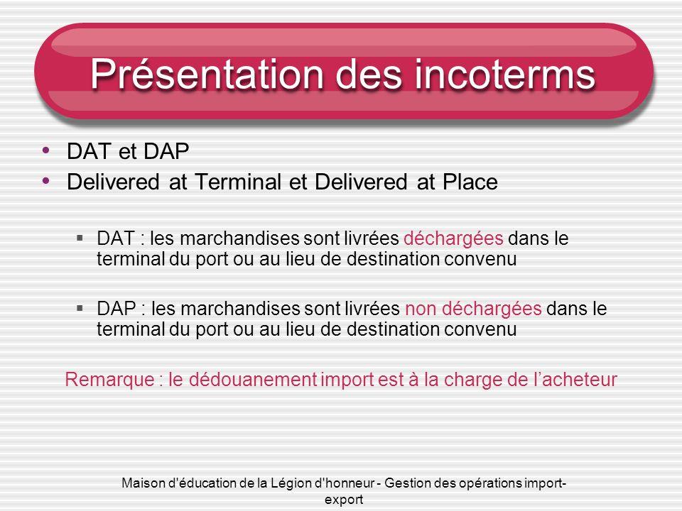 Maison d'éducation de la Légion d'honneur - Gestion des opérations import- export Présentation des incoterms DAT et DAP Delivered at Terminal et Deliv