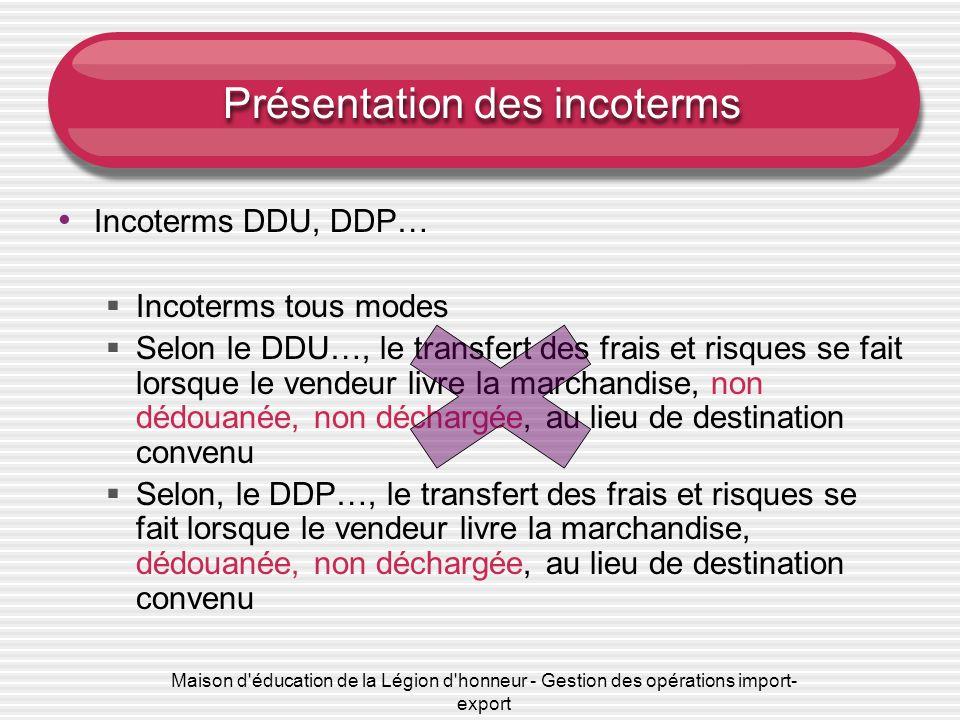 Maison d'éducation de la Légion d'honneur - Gestion des opérations import- export Présentation des incoterms Incoterms DDU, DDP… Incoterms tous modes