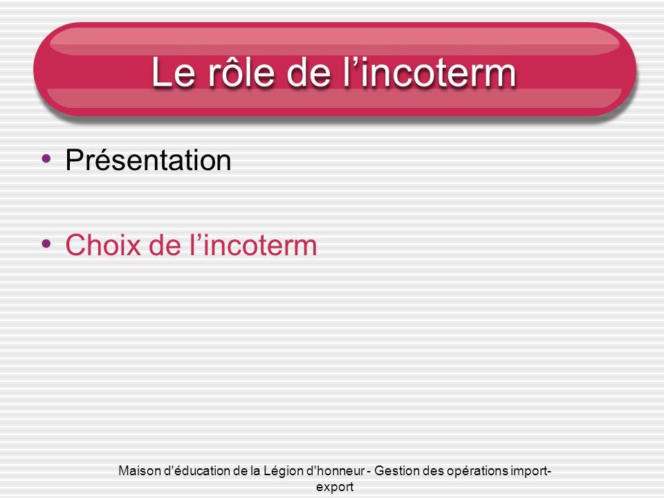 Maison d'éducation de la Légion d'honneur - Gestion des opérations import- export Le rôle de lincoterm Présentation Choix de lincoterm