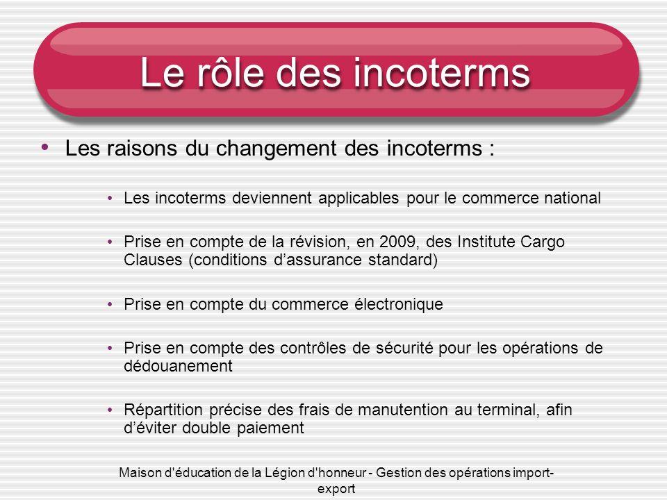 Maison d'éducation de la Légion d'honneur - Gestion des opérations import- export Le rôle des incoterms Les raisons du changement des incoterms : Les