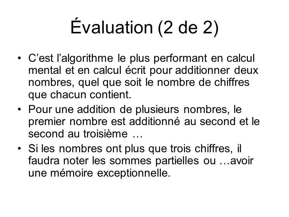 Évaluation (2 de 2) Cest lalgorithme le plus performant en calcul mental et en calcul écrit pour additionner deux nombres, quel que soit le nombre de