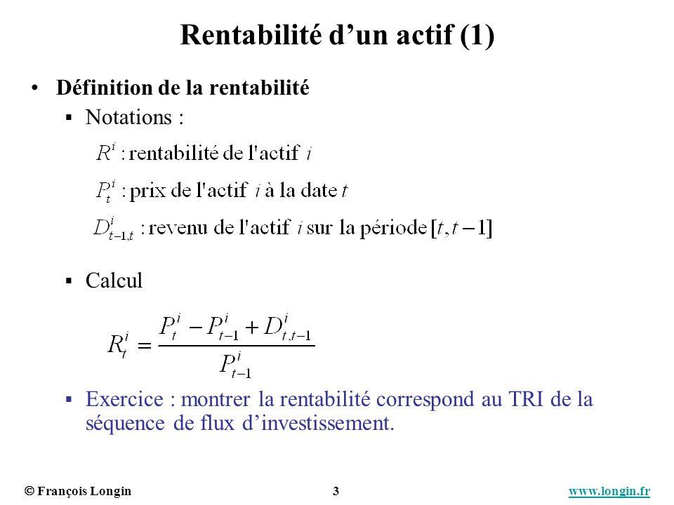 François Longin 3 www.longin.frwww.longin.fr Rentabilité dun actif (1) Définition de la rentabilité Notations : Calcul Exercice : montrer la rentabili