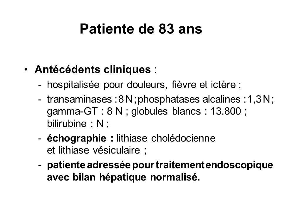 Antécédents cliniques : -hospitalisée pour douleurs, fièvre et ictère ; -transaminases : 8 N ; phosphatases alcalines : 1,3 N ; gamma-GT : 8 N ; globu