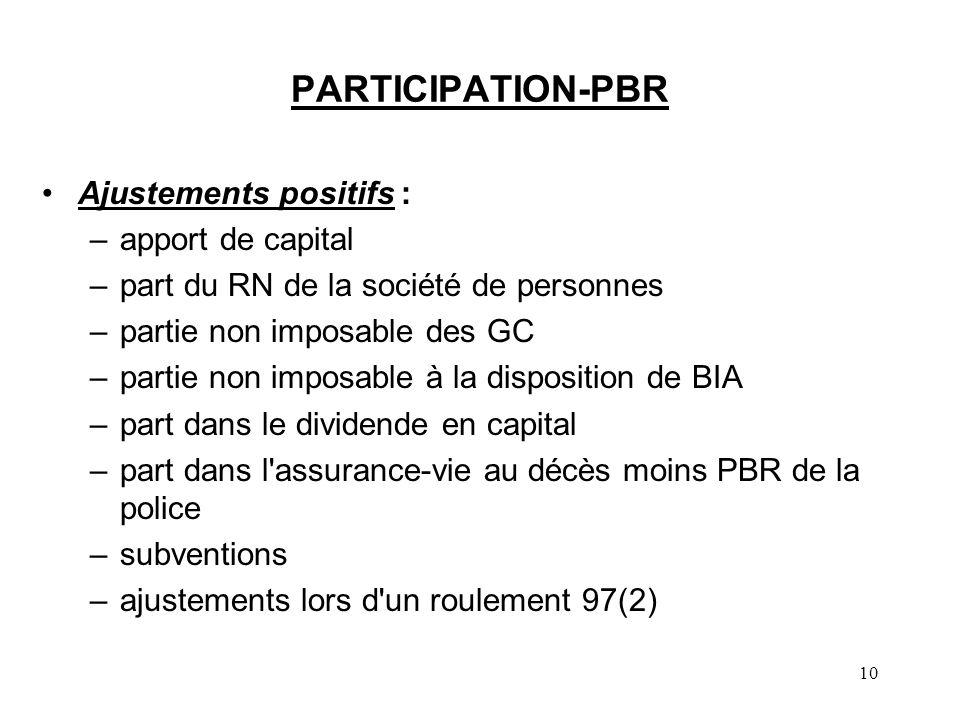 10 PARTICIPATION-PBR Ajustements positifs : –apport de capital –part du RN de la société de personnes –partie non imposable des GC –partie non imposab