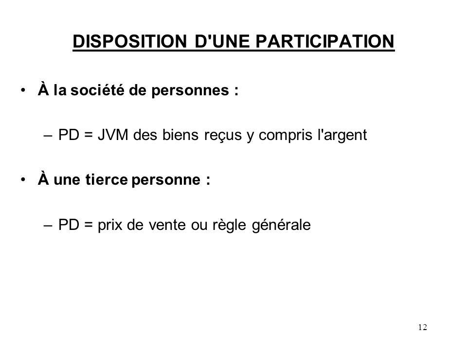 12 DISPOSITION D'UNE PARTICIPATION À la société de personnes : –PD = JVM des biens reçus y compris l'argent À une tierce personne : –PD = prix de vent