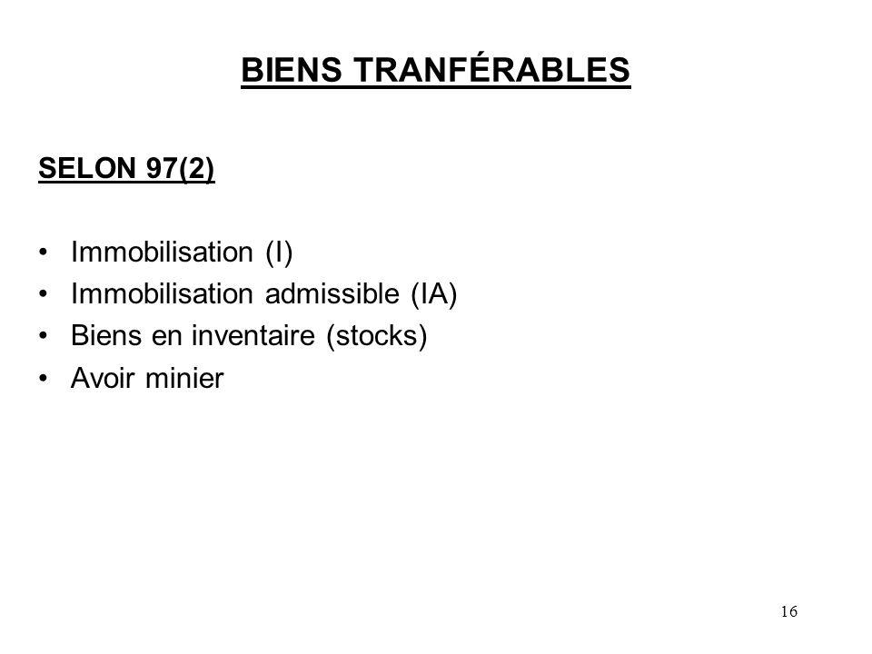 16 BIENS TRANFÉRABLES SELON 97(2) Immobilisation (I) Immobilisation admissible (IA) Biens en inventaire (stocks) Avoir minier