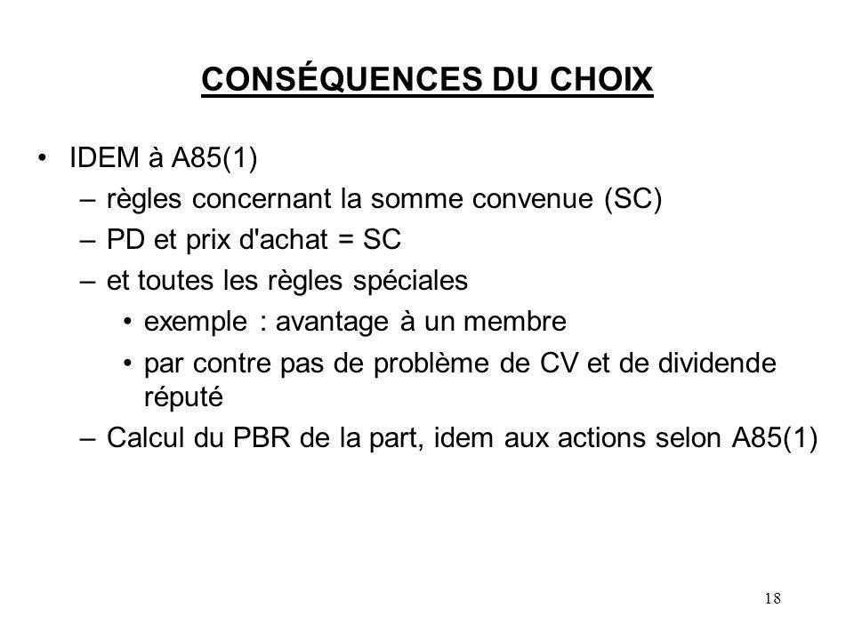 18 CONSÉQUENCES DU CHOIX IDEM à A85(1) –règles concernant la somme convenue (SC) –PD et prix d'achat = SC –et toutes les règles spéciales exemple : av
