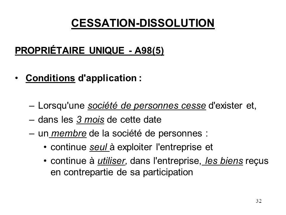 32 CESSATION-DISSOLUTION PROPRIÉTAIRE UNIQUE - A98(5) Conditions d'application : –Lorsqu'une société de personnes cesse d'exister et, –dans les 3 mois