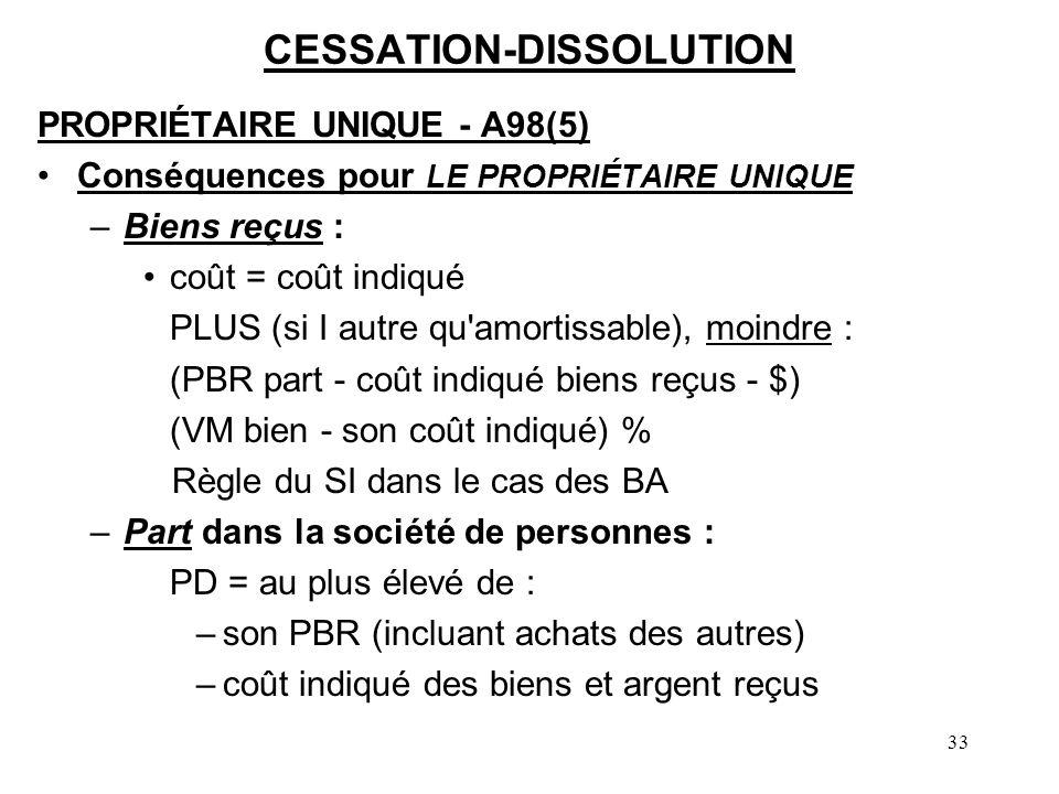 33 CESSATION-DISSOLUTION PROPRIÉTAIRE UNIQUE - A98(5) Conséquences pour LE PROPRIÉTAIRE UNIQUE –Biens reçus : coût = coût indiqué PLUS (si I autre qu'