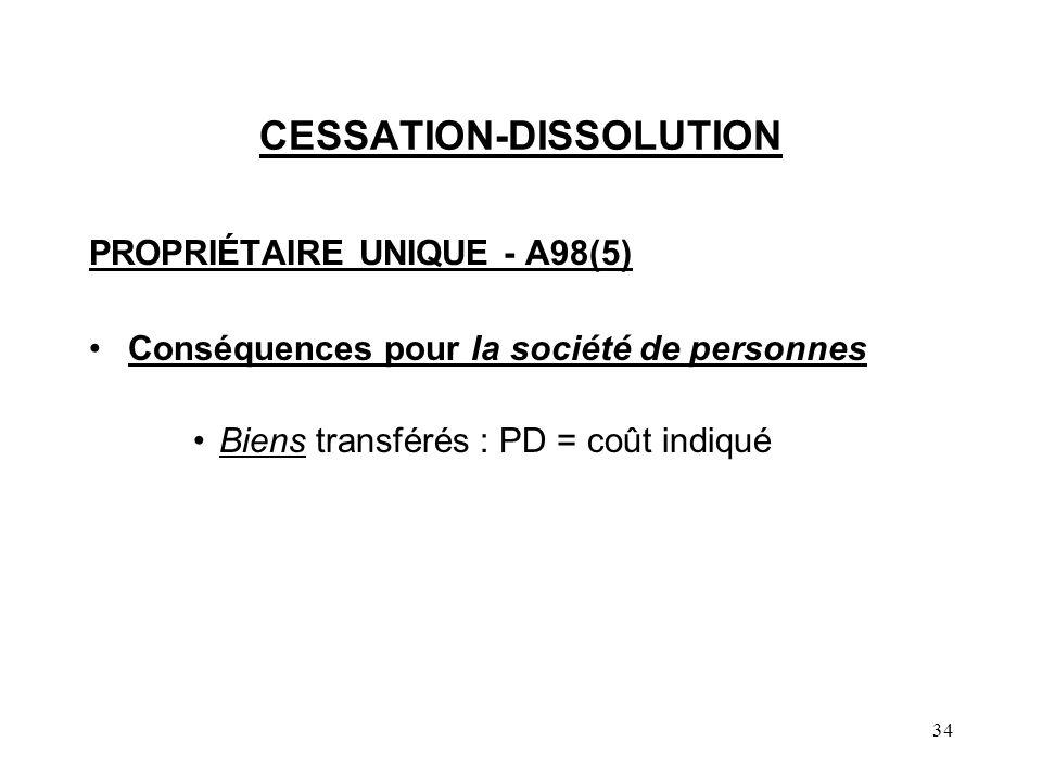 34 CESSATION-DISSOLUTION PROPRIÉTAIRE UNIQUE - A98(5) Conséquences pour la société de personnes Biens transférés : PD = coût indiqué