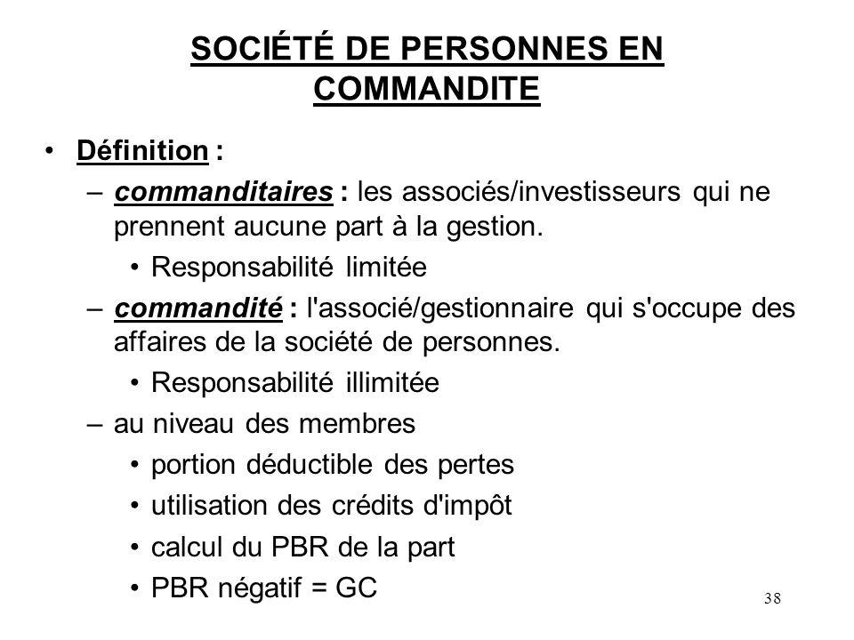 38 SOCIÉTÉ DE PERSONNES EN COMMANDITE Définition : –commanditaires : les associés/investisseurs qui ne prennent aucune part à la gestion. Responsabili