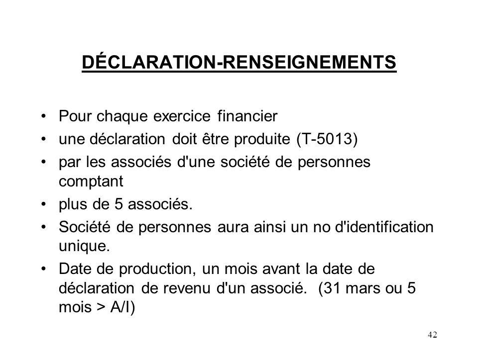 42 DÉCLARATION-RENSEIGNEMENTS Pour chaque exercice financier une déclaration doit être produite (T-5013) par les associés d une société de personnes comptant plus de 5 associés.