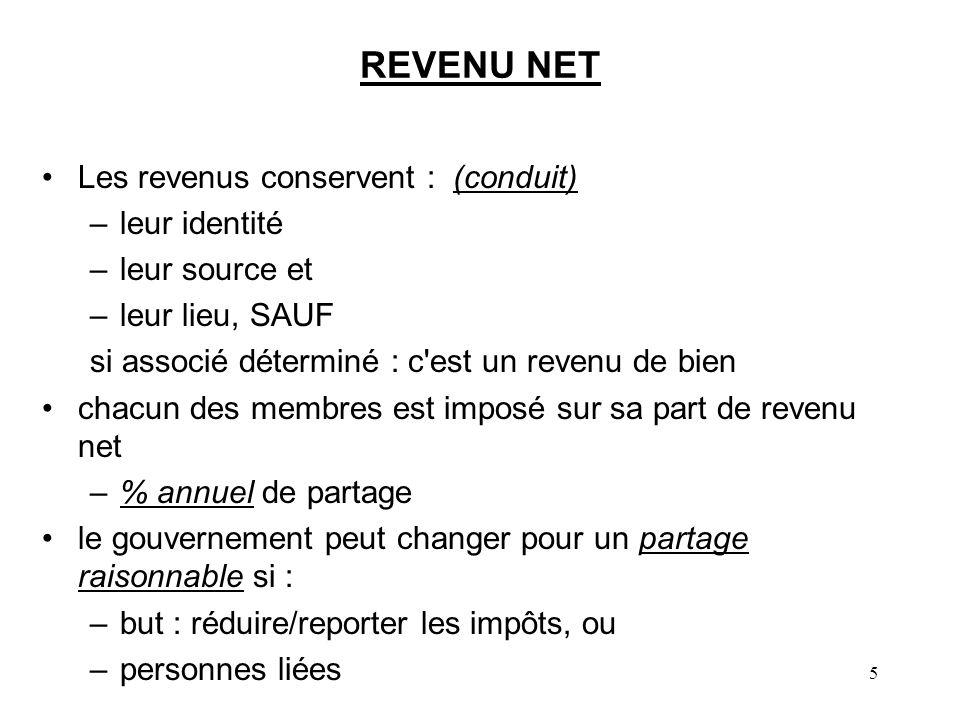 5 REVENU NET Les revenus conservent : (conduit) –leur identité –leur source et –leur lieu, SAUF si associé déterminé : c'est un revenu de bien chacun