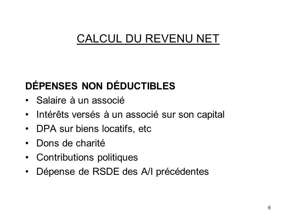 6 CALCUL DU REVENU NET DÉPENSES NON DÉDUCTIBLES Salaire à un associé Intérêts versés à un associé sur son capital DPA sur biens locatifs, etc Dons de