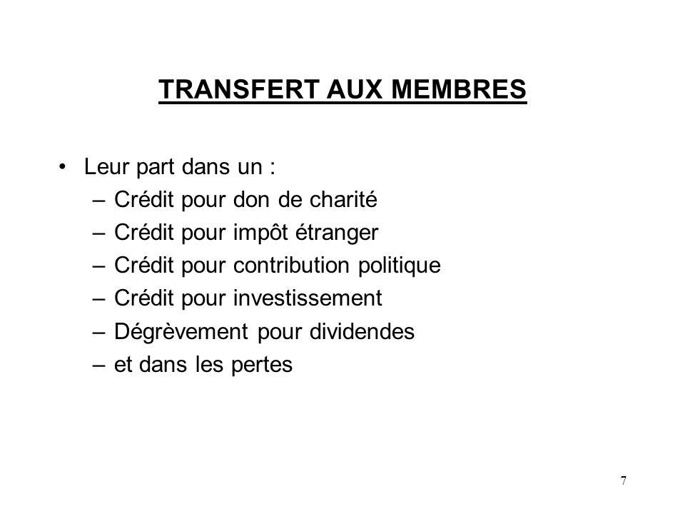 7 TRANSFERT AUX MEMBRES Leur part dans un : –Crédit pour don de charité –Crédit pour impôt étranger –Crédit pour contribution politique –Crédit pour i