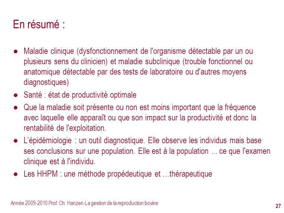 Année 2009-2010 Prof. Ch. Hanzen-La gestion de la reproduction bovine 27 En résumé : Maladie clinique (dysfonctionnement de l'organisme détectable par