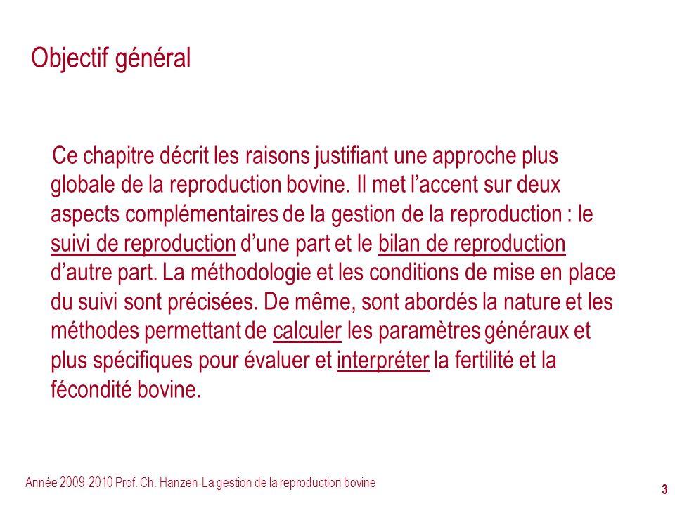 Année 2009-2010 Prof. Ch. Hanzen-La gestion de la reproduction bovine 3 Objectif général Ce chapitre décrit les raisons justifiant une approche plus g