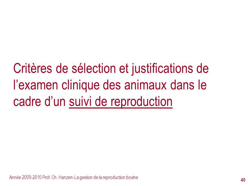 Année 2009-2010 Prof. Ch. Hanzen-La gestion de la reproduction bovine 40 Critères de sélection et justifications de lexamen clinique des animaux dans