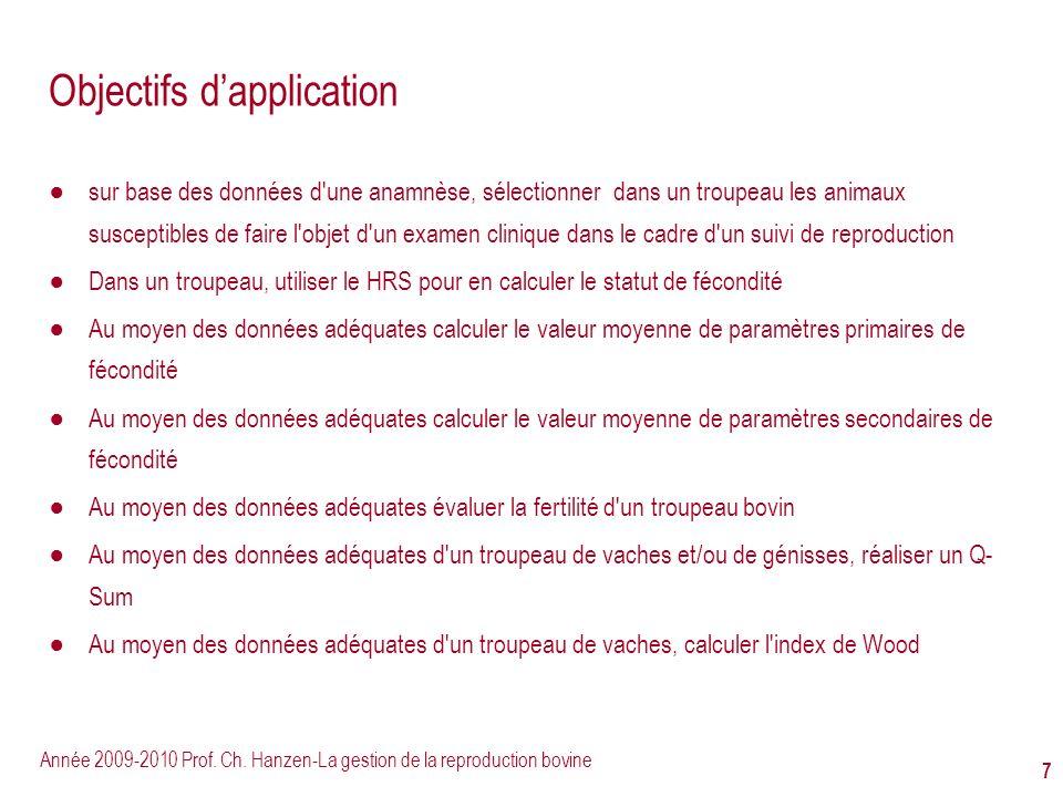 Année 2009-2010 Prof. Ch. Hanzen-La gestion de la reproduction bovine 7 Objectifs dapplication sur base des données d'une anamnèse, sélectionner dans