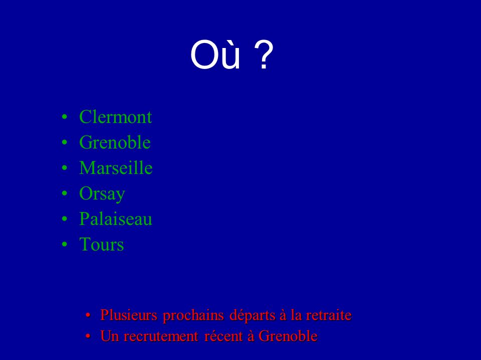 Clermont Grenoble Marseille Orsay Palaiseau Tours Plusieurs prochains départs à la retraitePlusieurs prochains départs à la retraite Un recrutement récent à GrenobleUn recrutement récent à Grenoble Où