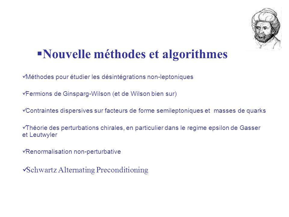 Nouvelle méthodes et algorithmes Méthodes pour étudier les désintégrations non-leptoniques Fermions de Ginsparg-Wilson (et de Wilson bien sur) Contrai